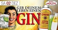 Gib deinen Leben einen Gin@Fullhouse