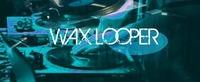 Wax Looper@Loop