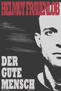 """Vorpremiere: Helmut Frauenlob – """"Der gute Mensch""""@Kultur Verein Tschocherl"""