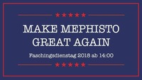 Make Mephisto great again - Faschingsdienstag ab 14 Uhr