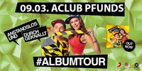 Anstandslos und Durchgeknallt@AClub - Pfunds