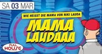 Mama Laudaaaaaaa- Die Party@Fullhouse