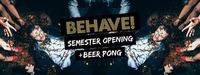 Behave! Semester Opening + Beer Pong@U4