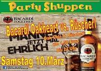 Samstag 10.März Bacardi Oakheart vs. Rüscherl@Partyshuppen Aspach