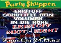 Samstag 24.März Eristoff Shot-Night@Partyshuppen Aspach