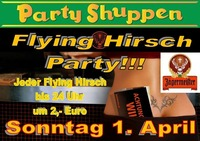 Ostersonntag 1.April Flying-Hirsch Party@Partyshuppen Aspach