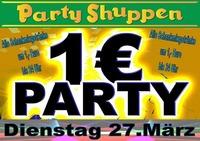 Sonderöffnungstag Dienstag 27.März 1 € Party@Partyshuppen Aspach