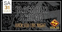 Black Box Schlag - Back for one Night #Ostersamstag@Schlag 2.0