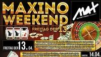 ▲▼ MAXino Weekend - probier dein Glück ▲▼@MAX Disco