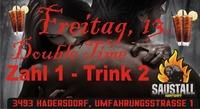 Freitag der 13. - Double Time@Saustall Hadersdorf