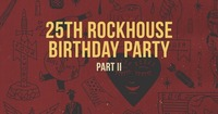 25th Rockhouse Birthday Party Pt 2@Rockhouse