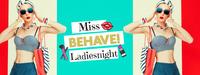 Miss Behave! - Ladies Night
