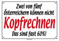 Gruppenavatar von 2 von 5 Österreichern können nicht KOPFRECHNEN!!...das sind fast... 60%!!!