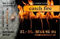 Catch Fire@Fa. Ganglbauer (B138)
