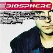 Biosphere - Future Generation Tour@ -