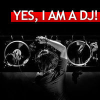 YES, I AM A DJ!  ♪ ♪ ♪