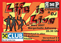 Life is Live 2007@Bürgerhalle Adlwang