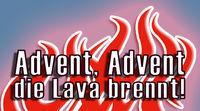 Advent, Advent die Lava brennt