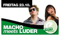 Macho meets Luder@Evers