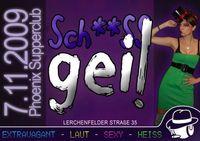 Sch**ss Geil! @Phoenix Supperclub