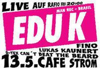 E-Verteiler präsentiert EDU K (Brasilien)@Cafe Strom