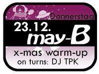 X-Mas Warm Up mit DJ TPK@May-B