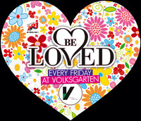 Be Loved - every friday at volksgarten