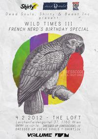 Wild Times III : French Nerd's Birthday Special@The Loft