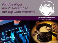 Fondue Night mit Big John Whitfield@pomodoro nero | pizza lounge