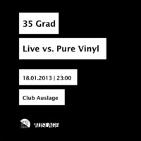 35 Grad Live vs. Pure Vinyl@Club Auslage