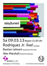 Rodriguez Jr. live! (mobilee) Bastian Lehnert (stay tuned, re:fresh) Alex Marshall (SodaClub Salzburg)