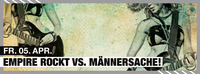 Empire rockt VS Männersache@Empire St. Martin