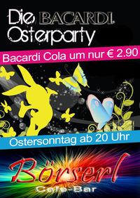Bacardi Osterparty@Cafe-Bar Börserl