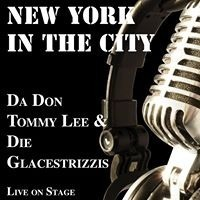 Da Don Tommy Lee & die Glacestrizzis live im New York in the City