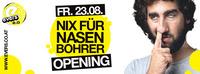 Opening - Nix für Nasenbohrer
