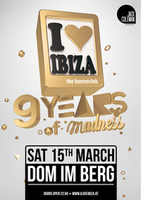 I love ibiza - 9 years of madness - Anniversary@Dom im Berg