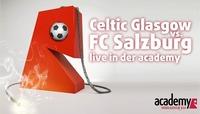 Celtic Glasgow - Salzburg Live@academy Cafe-Bar