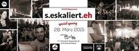 S.eskaliert.eh / Special Opening