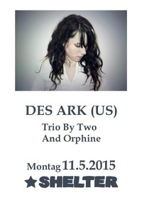 Des Ark (US) + Trio By Two + And Orphine