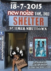 NEW NOIZE vol. 103 : Shelter Summer Shutdown // Live: KAFKAS + DIE DIPLOMATEN