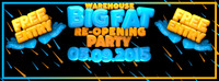 Warehouse Big Fat Re-opening  Free Entry