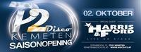 P2 Kemeten Saisonopening mit Harris&Ford live @Disco P2