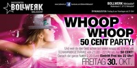 WHOOP WHOOP - 50 CENT PARTY  am MONATSENDE!@Bollwerk