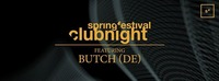 Springfestival Clubnight mit BUTCH (otherside, cocoon, desolat, hot creations | DE)
