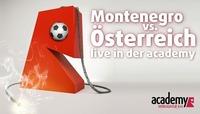 Montenegro - Österreich +++ Die EM-Quali LIVE in der academy!!!@academy Cafe-Bar