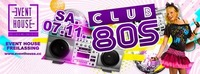 CLUB 80S @ EVENT HOUSE FREILASSING@Eventhouse Freilassing