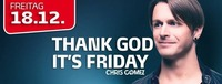Thank God it's Friday - mit DJ CHRIS GOMEZ@Partyfass