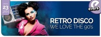 RETRO DISCO - WE LOVE THE 90's@Evers