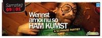 Wennst amoi nu so HAM KUMST - a schware Partie@Cheeese
