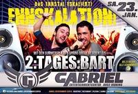 ► ENNSKALATION mit 2:TAGES:BART◄@Gabriel Entertainment Center